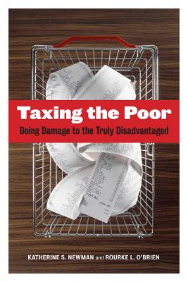 Taxing the Poor By Newman, Katherine S./ O'Brien, Rourke L.